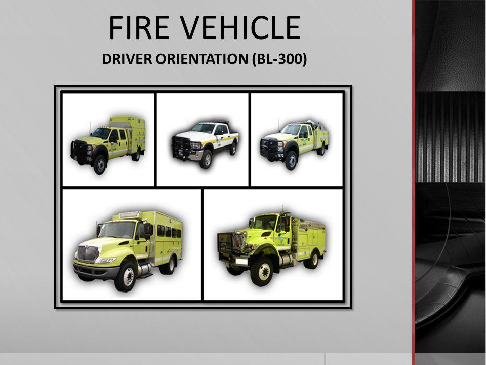 FIRE VEHICLE DRIVER ORIENTATION (BL-300)