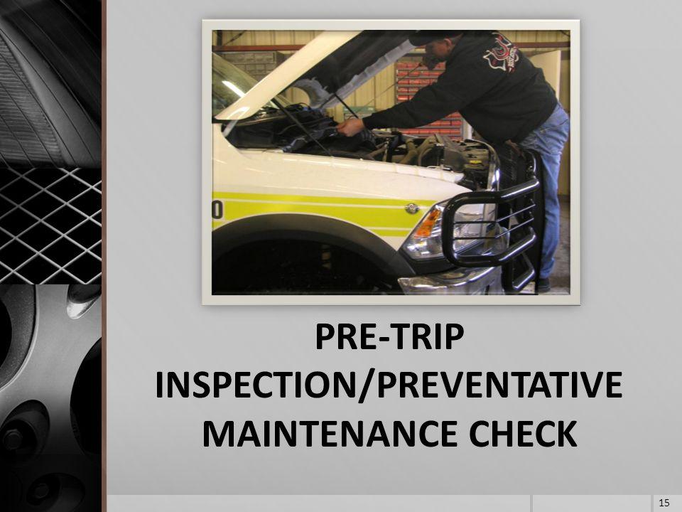 PRE-TRIP INSPECTION/PREVENTATIVE MAINTENANCE CHECK 15