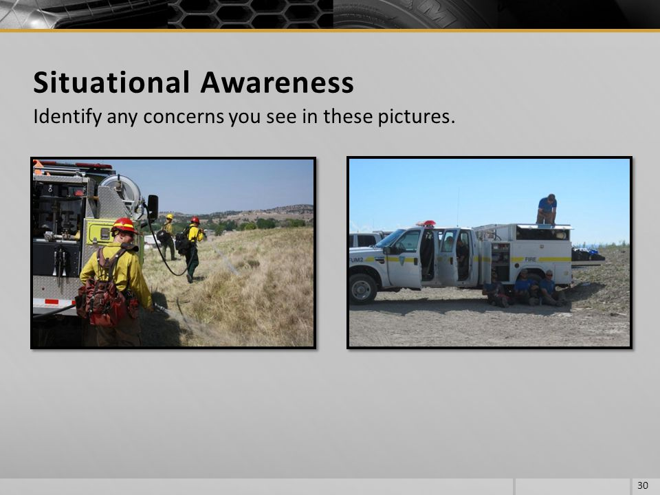 30 Situational Awareness Identify any concerns you see in these pictures.