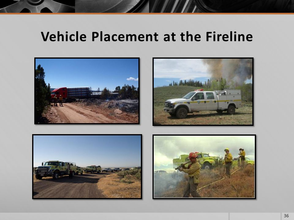 36 Vehicle Placement at the Fireline