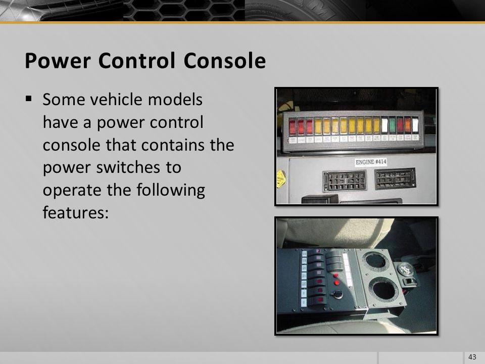 Some vehicle models have a power control console that contains the power switches to operate the following features: 43 Power Control Console