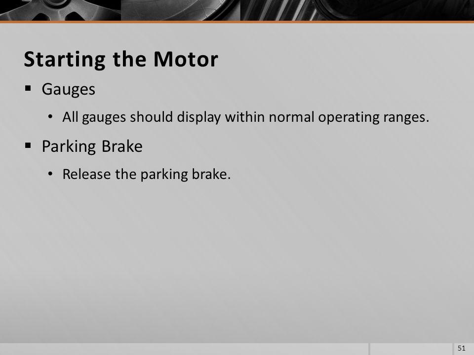 Gauges All gauges should display within normal operating ranges.
