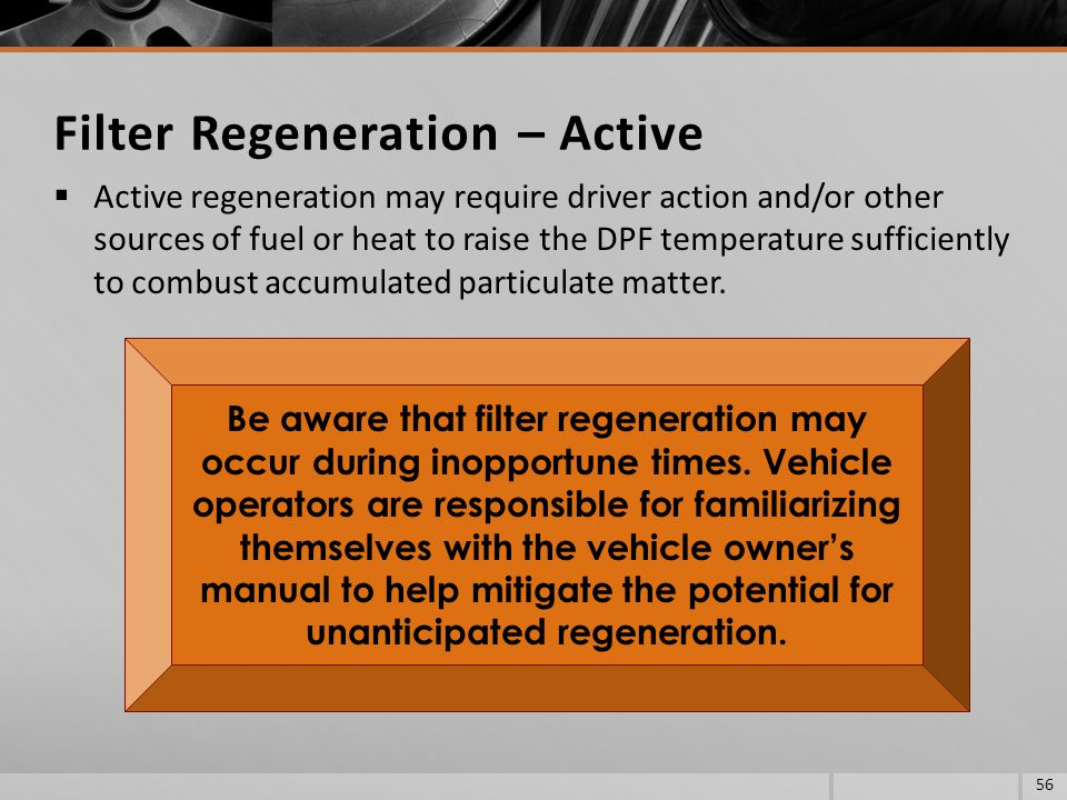 Active regeneration may require driver action and/or other sources of fuel or heat to raise the DPF temperature sufficiently to combust accumulated pa