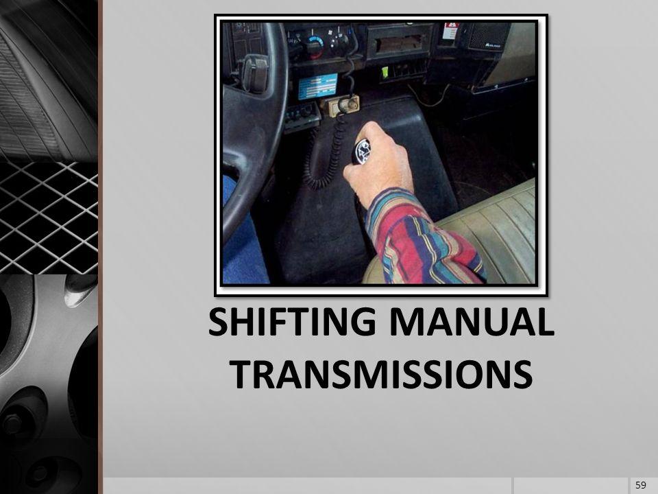 SHIFTING MANUAL TRANSMISSIONS 59