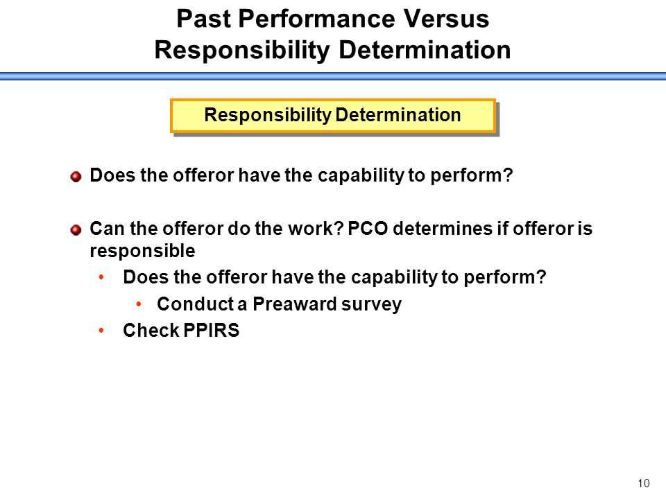 10 Past Performance Versus Responsibility Determination Does the offeror have the capability to perform.