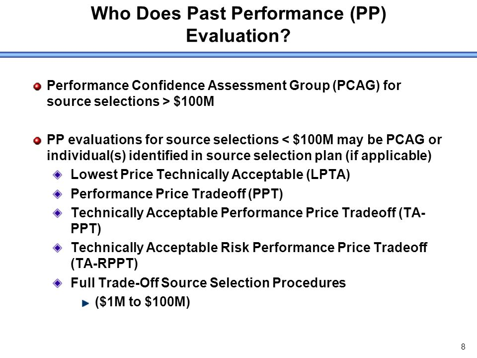 9 PCAG Performance Confidence Assessment Group (PCAG) is a group tasked with accomplishing the past performance evaluation The PCAG is a part of the Source Selection Evaluation Team (SSET) Responsible for conducting the past performance confidence assessment through a review and analysis of the offerors recent, current and relevant performance