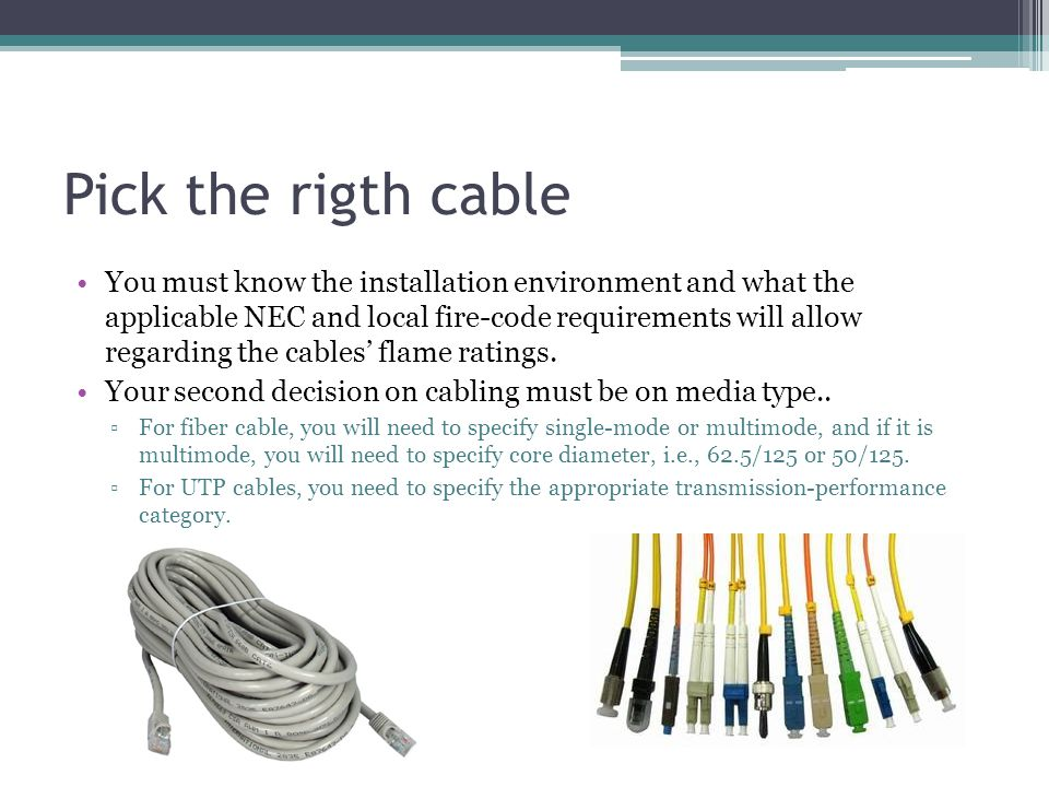Pick the rigth cable You must know the installation environment and what the applicable NEC and local fire-code requirements will allow regarding the