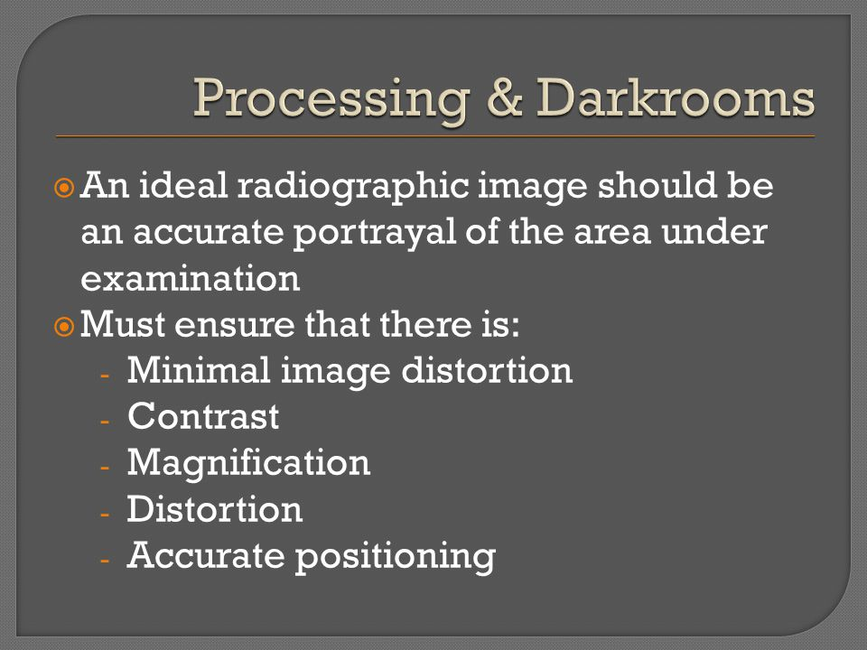 An ideal radiographic image should be an accurate portrayal of the area under examination Must ensure that there is: - Minimal image distortion - Contrast - Magnification - Distortion - Accurate positioning