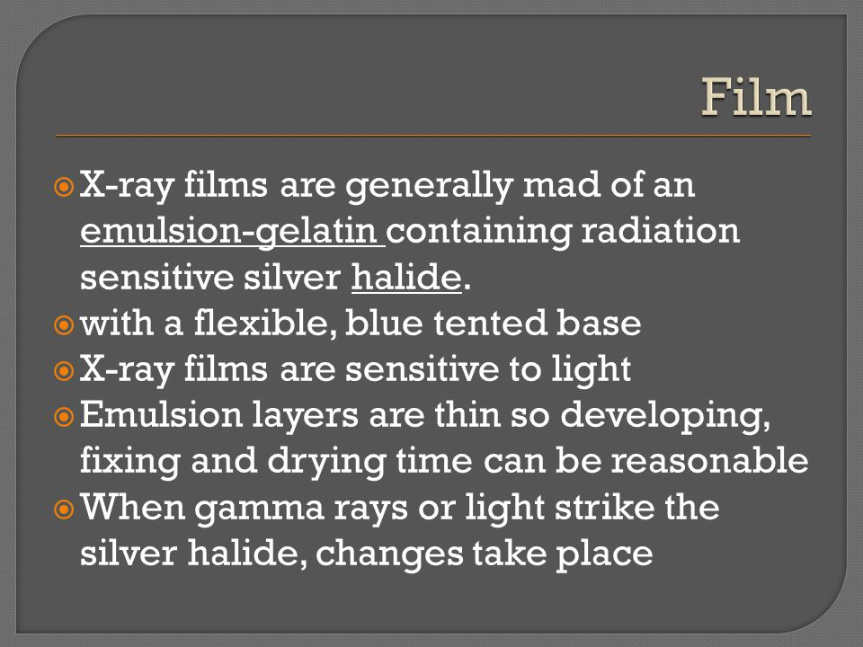 X-ray films are generally mad of an emulsion-gelatin containing radiation sensitive silver halide.