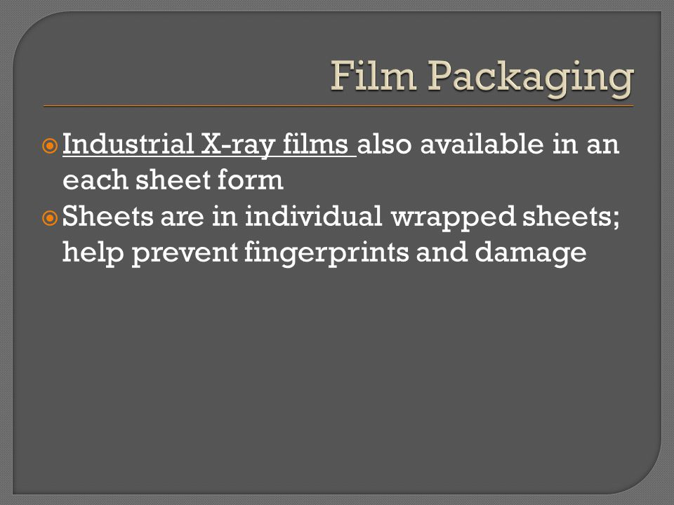 Industrial X-ray films also available in an each sheet form Sheets are in individual wrapped sheets; help prevent fingerprints and damage
