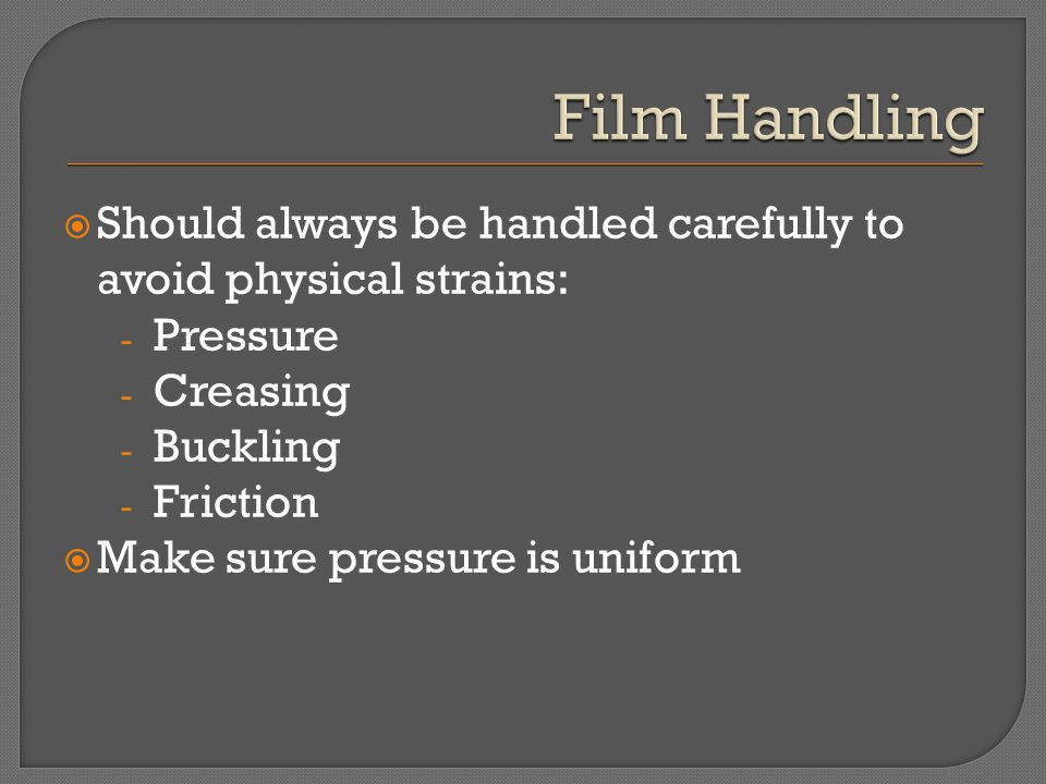 Should always be handled carefully to avoid physical strains: - Pressure - Creasing - Buckling - Friction Make sure pressure is uniform