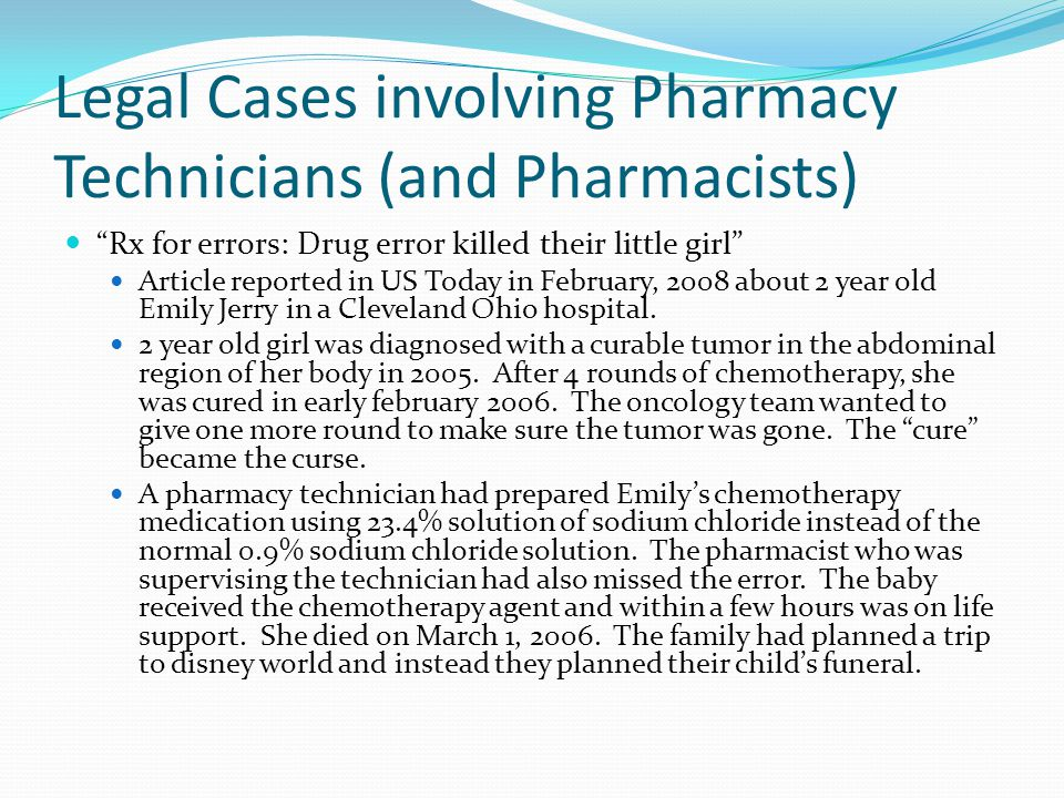 Legal Cases involving Pharmacy Technicians (and Pharmacists) Rx for errors: Drug error killed their little girl Article reported in US Today in February, 2008 about 2 year old Emily Jerry in a Cleveland Ohio hospital.