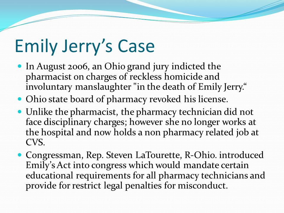 Emily Jerrys Case In August 2006, an Ohio grand jury indicted the pharmacist on charges of reckless homicide and involuntary manslaughter in the death of Emily Jerry.