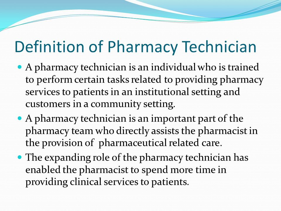 Definition of Pharmacy Technician A pharmacy technician is an individual who is trained to perform certain tasks related to providing pharmacy services to patients in an institutional setting and customers in a community setting.