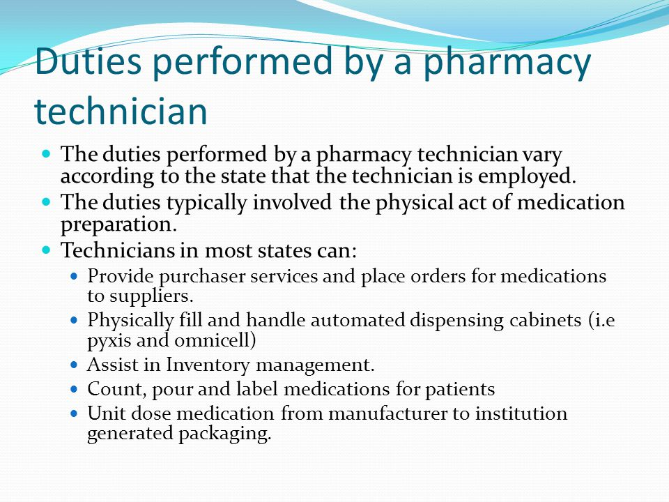 Duties performed by a pharmacy technician The duties performed by a pharmacy technician vary according to the state that the technician is employed.