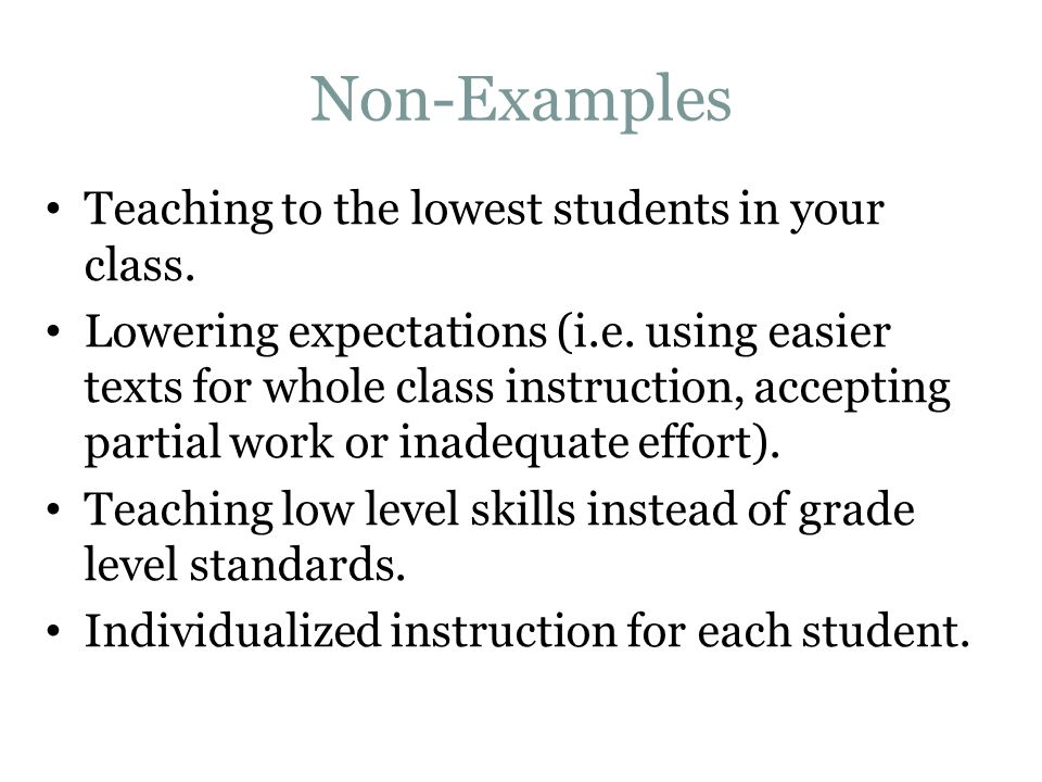 Non-Examples Teaching to the lowest students in your class.