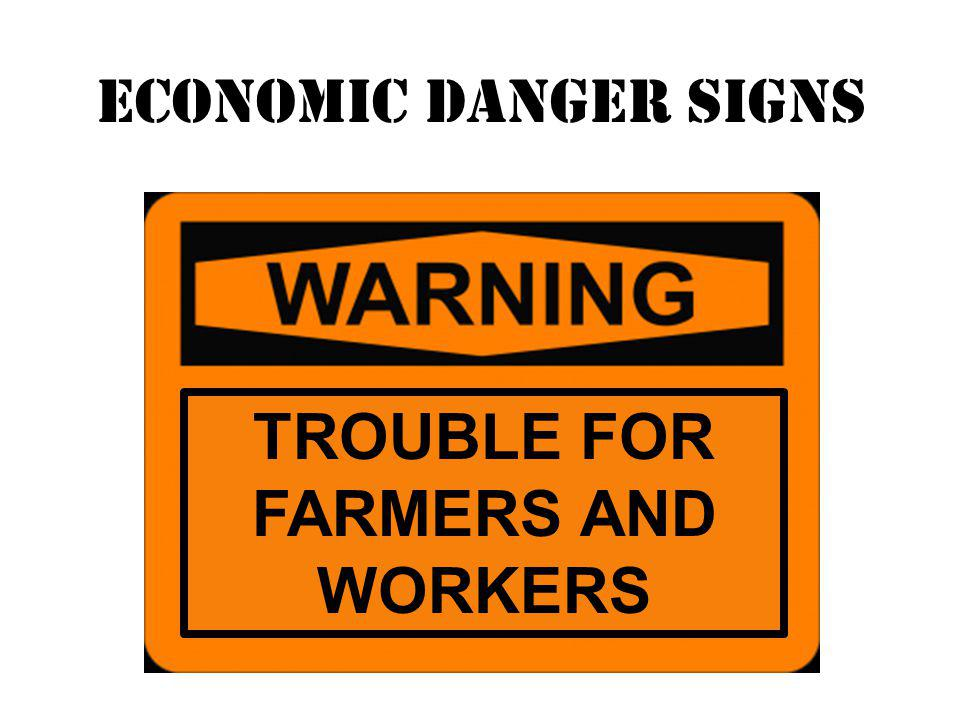 TROUBLE FOR FARMERS AND WORKERS Economic danger signs