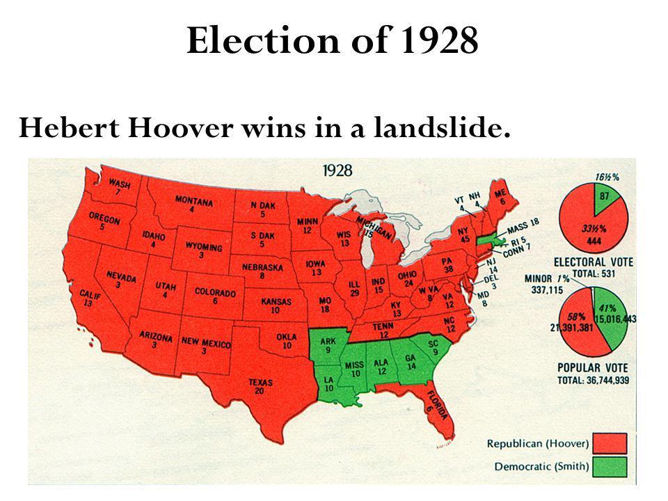 Election of 1928 Hebert Hoover wins in a landslide.