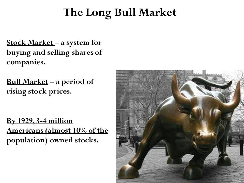 The Long Bull Market Stock Market – a system for buying and selling shares of companies.
