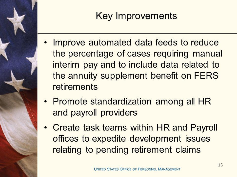 Key Improvements Improve automated data feeds to reduce the percentage of cases requiring manual interim pay and to include data related to the annuit