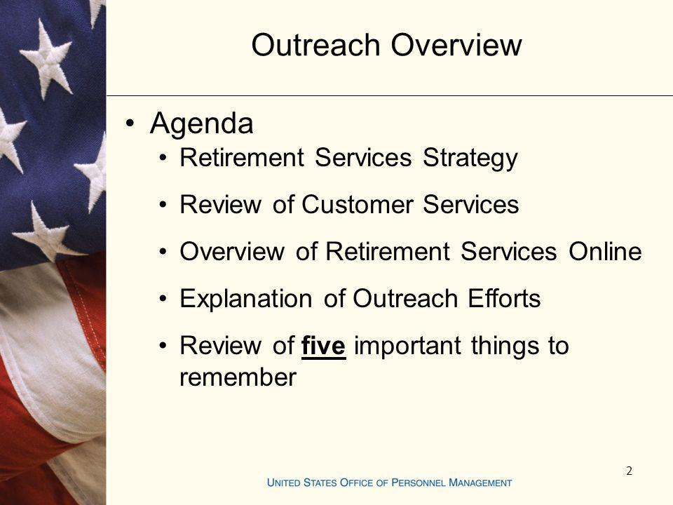 2 Outreach Overview Agenda Retirement Services Strategy Review of Customer Services Overview of Retirement Services Online Explanation of Outreach Eff