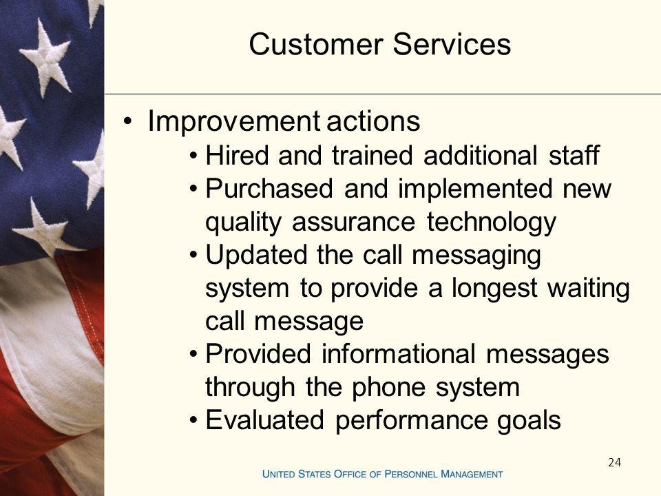 24 Customer Services Improvement actions Hired and trained additional staff Purchased and implemented new quality assurance technology Updated the cal