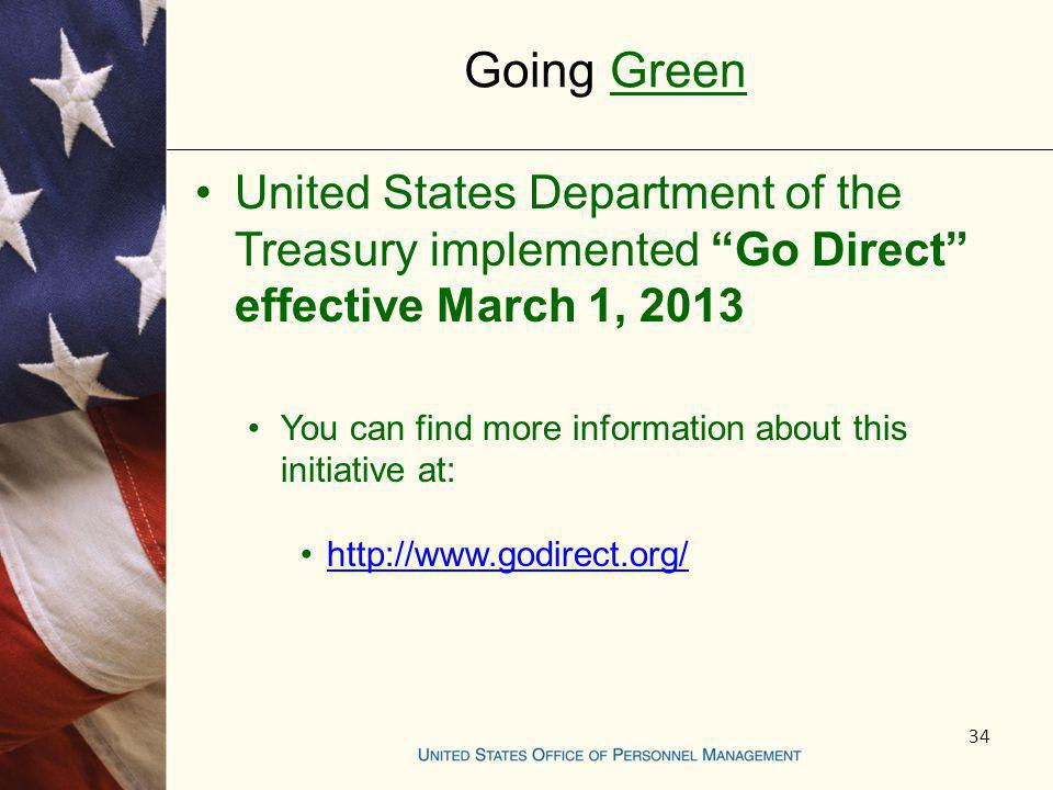 Going Green United States Department of the Treasury implemented Go Direct effective March 1, 2013 You can find more information about this initiative