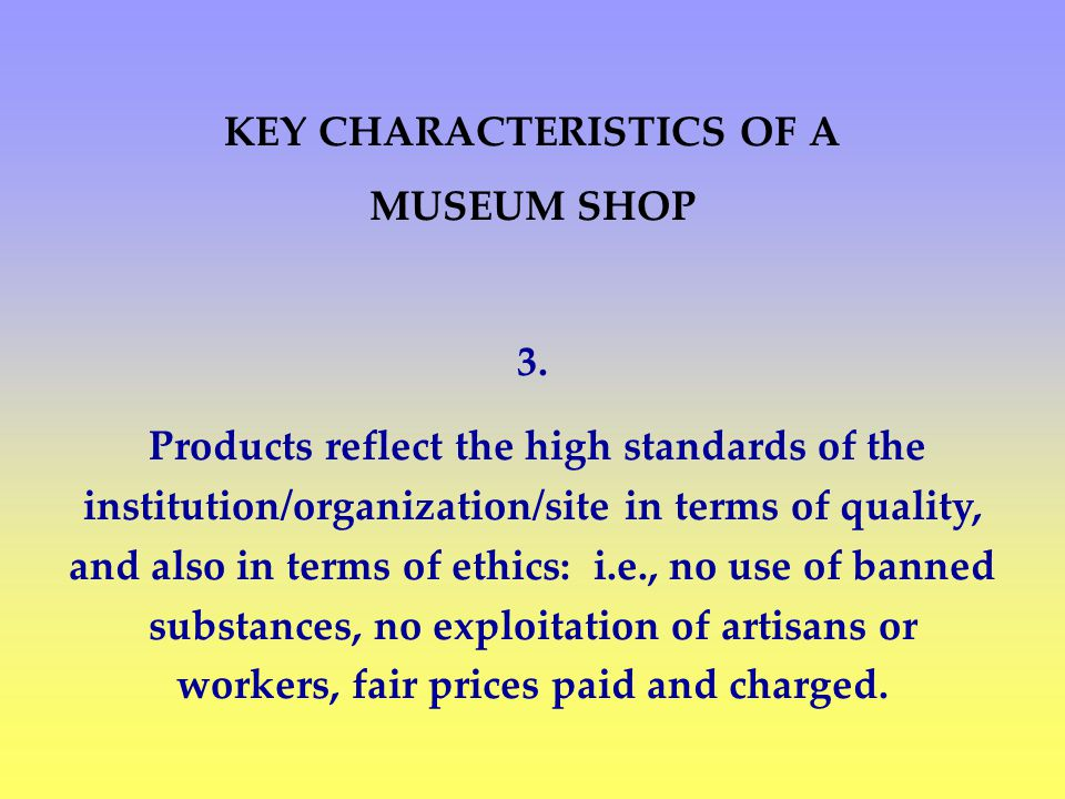 KEY CHARACTERISTICS OF A MUSEUM SHOP 3.