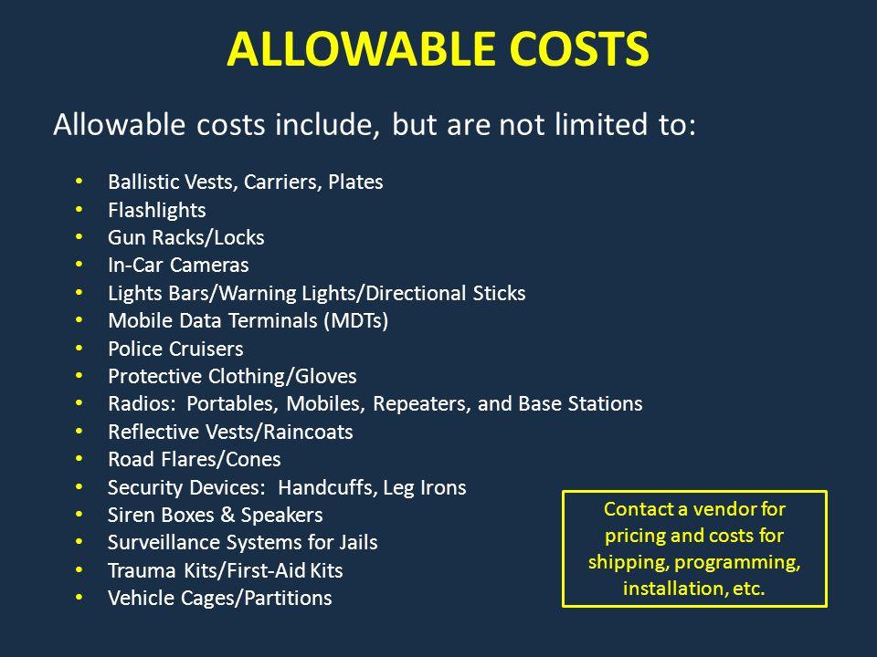 ALLOWABLE COSTS Ballistic Vests, Carriers, Plates Flashlights Gun Racks/Locks In-Car Cameras Lights Bars/Warning Lights/Directional Sticks Mobile Data