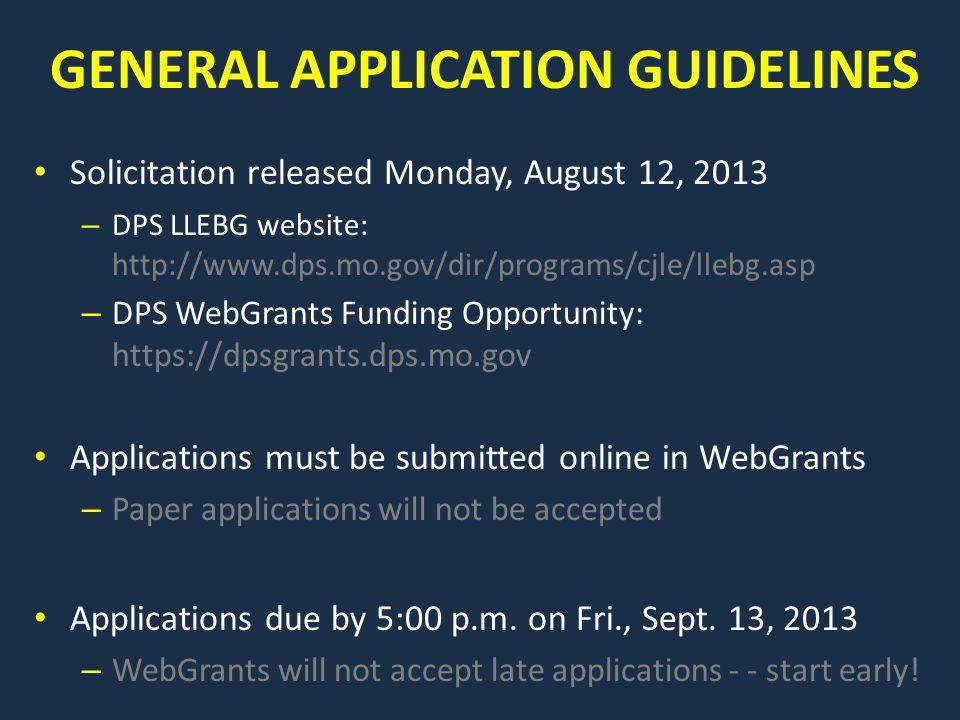 GENERAL APPLICATION GUIDELINES Solicitation released Monday, August 12, 2013 – DPS LLEBG website: http://www.dps.mo.gov/dir/programs/cjle/llebg.asp –