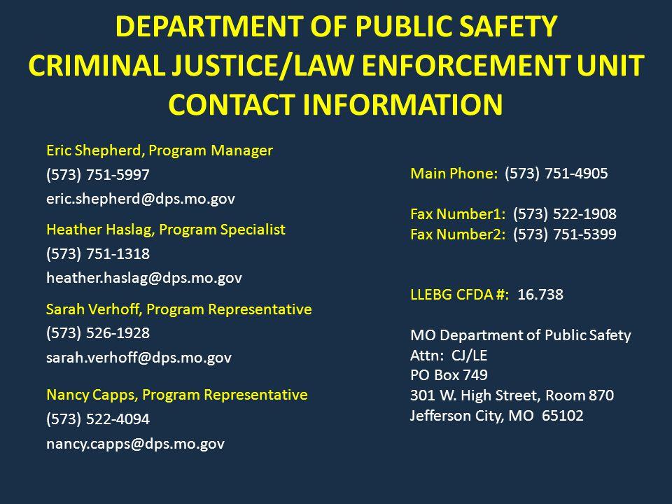 DEPARTMENT OF PUBLIC SAFETY CRIMINAL JUSTICE/LAW ENFORCEMENT UNIT CONTACT INFORMATION Eric Shepherd, Program Manager (573) 751-5997 eric.shepherd@dps.