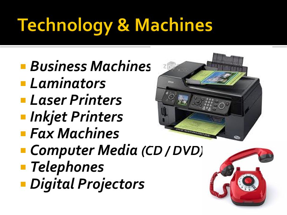Business Machines Laminators Laser Printers Inkjet Printers Fax Machines Computer Media (CD / DVD) Telephones Digital Projectors