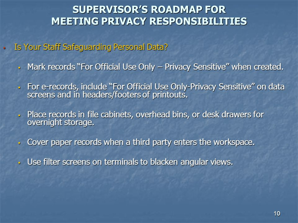 10 SUPERVISORS ROADMAP FOR MEETING PRIVACY RESPONSIBILITIES Is Your Staff Safeguarding Personal Data? Is Your Staff Safeguarding Personal Data? Mark r