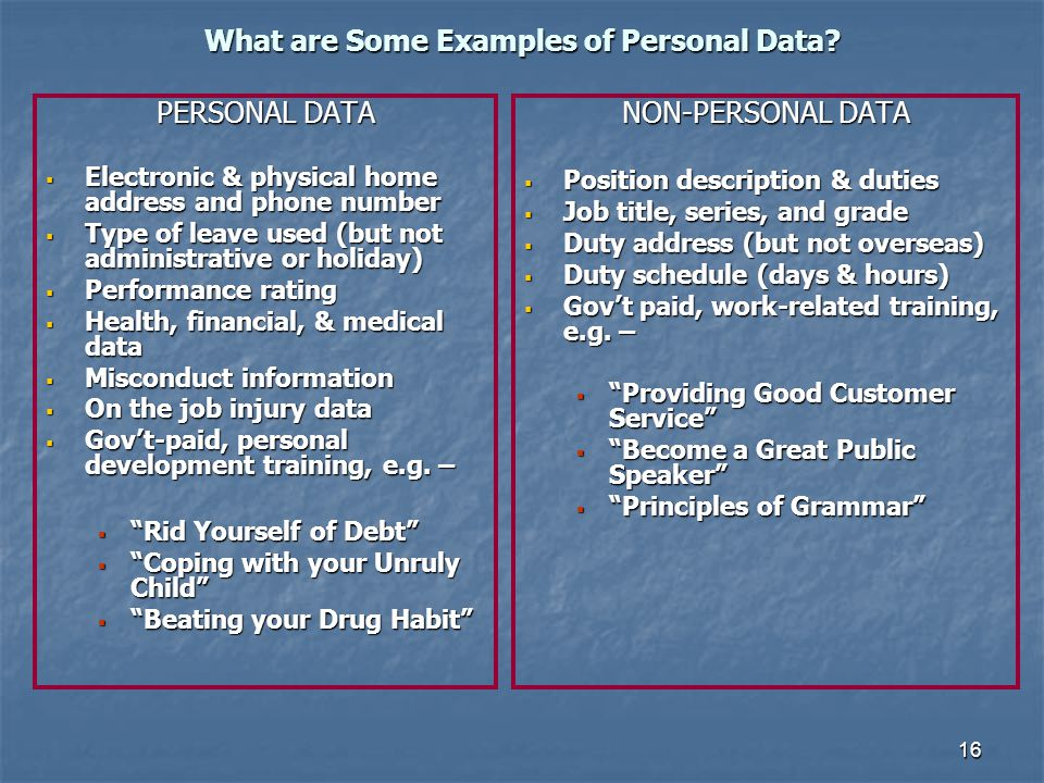16 What are Some Examples of Personal Data? PERSONAL DATA Electronic & physical home address and phone number Electronic & physical home address and p