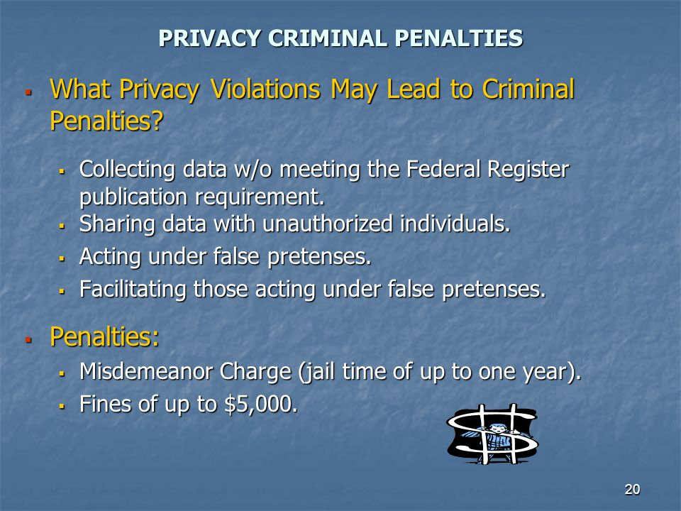 20 PRIVACY CRIMINAL PENALTIES What Privacy Violations May Lead to Criminal Penalties? What Privacy Violations May Lead to Criminal Penalties? Collecti