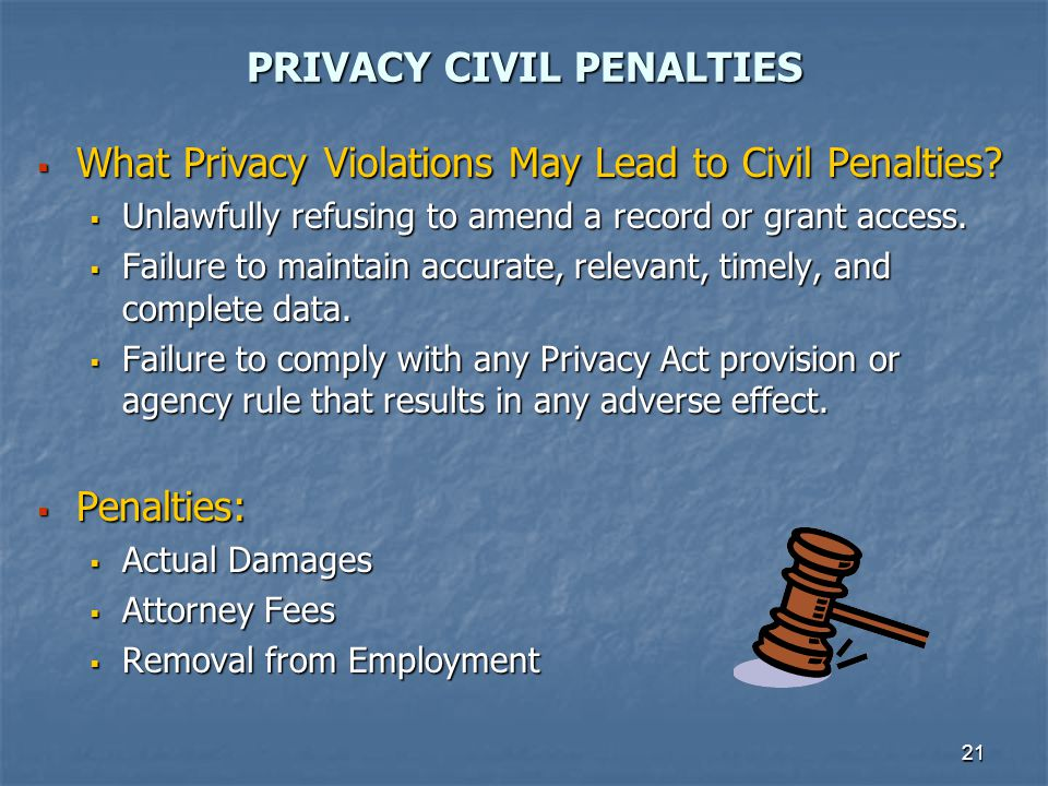 21 PRIVACY CIVIL PENALTIES What Privacy Violations May Lead to Civil Penalties? What Privacy Violations May Lead to Civil Penalties? Unlawfully refusi