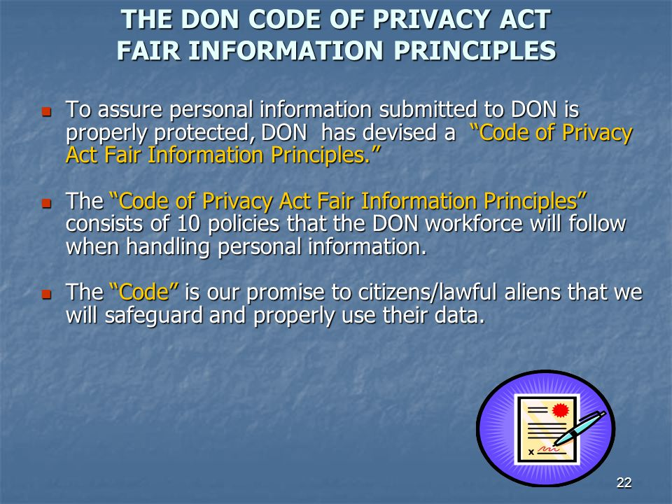 22 THE DON CODE OF PRIVACY ACT FAIR INFORMATION PRINCIPLES To assure personal information submitted to DON is properly protected, DON has devised a Co
