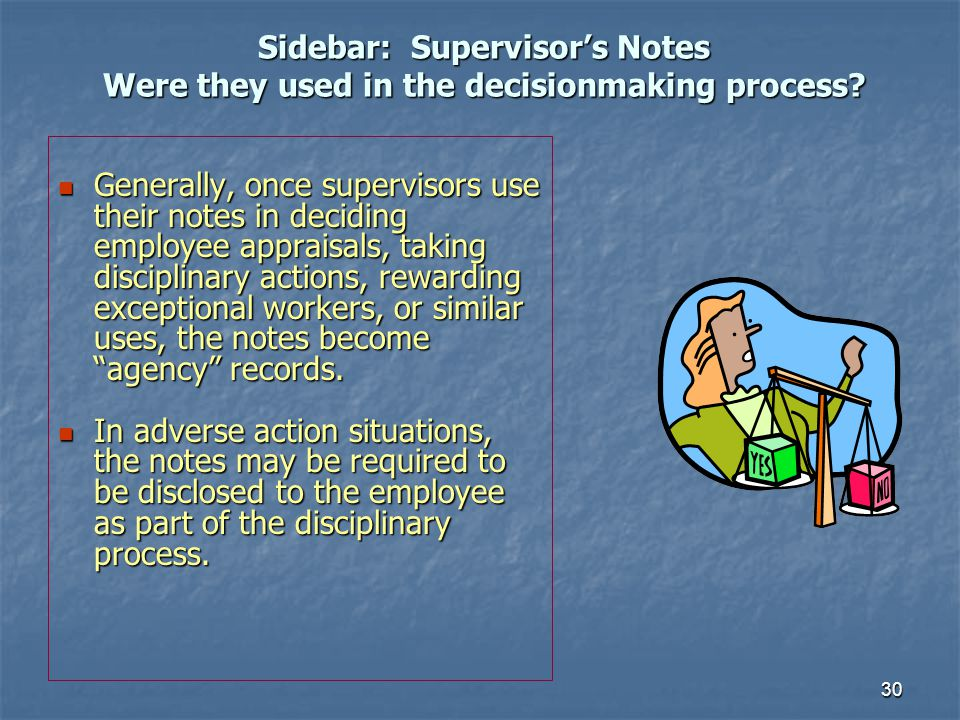 30 Sidebar: Supervisors Notes Were they used in the decisionmaking process? Generally, once supervisors use their notes in deciding employee appraisal