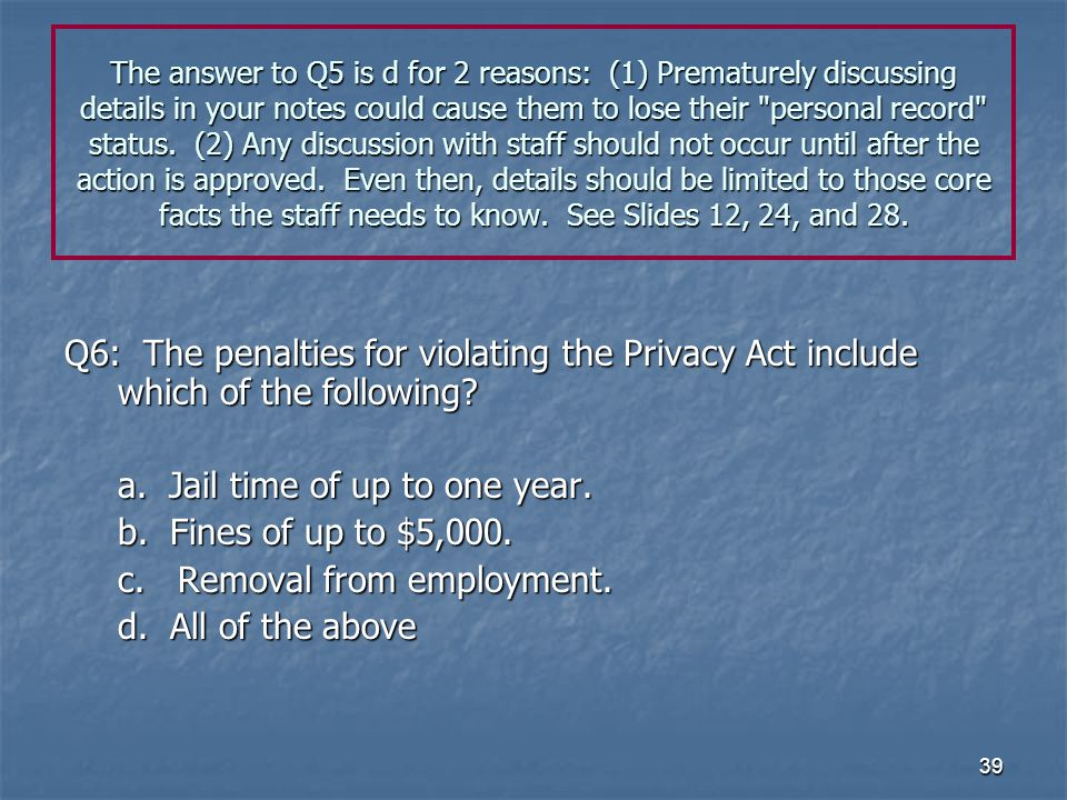 39 The answer to Q5 is d for 2 reasons: (1) Prematurely discussing details in your notes could cause them to lose their