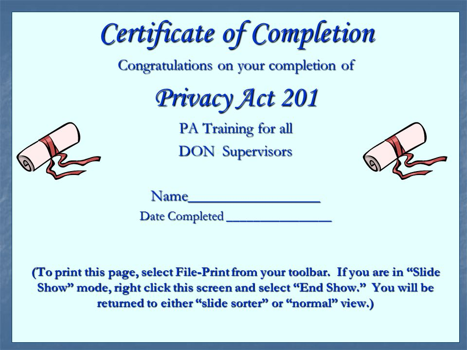 Certificate of Completion Congratulations on your completion of Privacy Act 201 PA Training for all DON Supervisors Name_________________ Date Complet