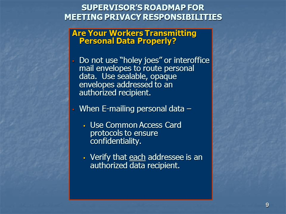 9 SUPERVISORS ROADMAP FOR MEETING PRIVACY RESPONSIBILITIES Are Your Workers Transmitting Personal Data Properly? Do not use holey joes or interoffice