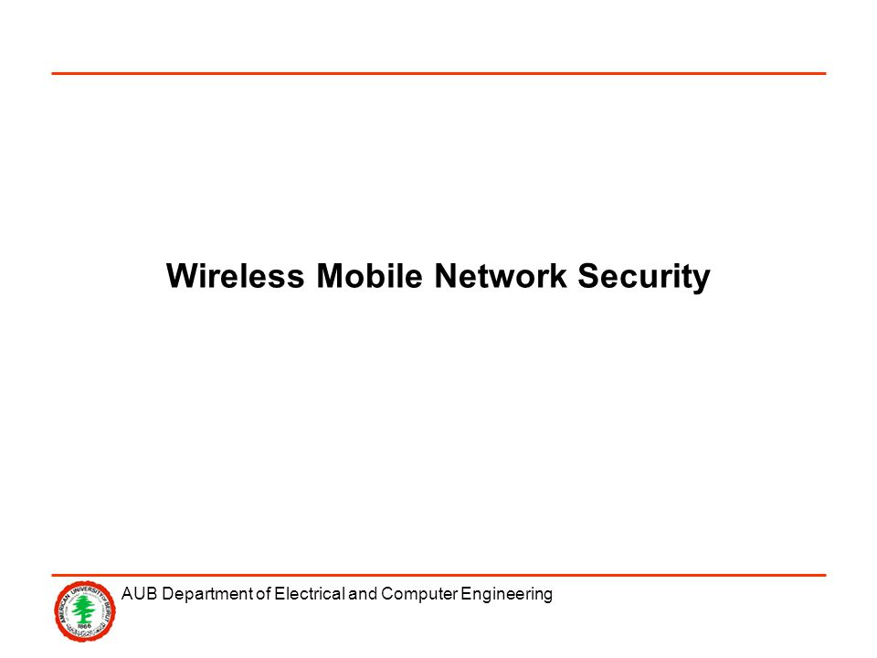 AUB Department of Electrical and Computer Engineering Wireless Mobile Network Security