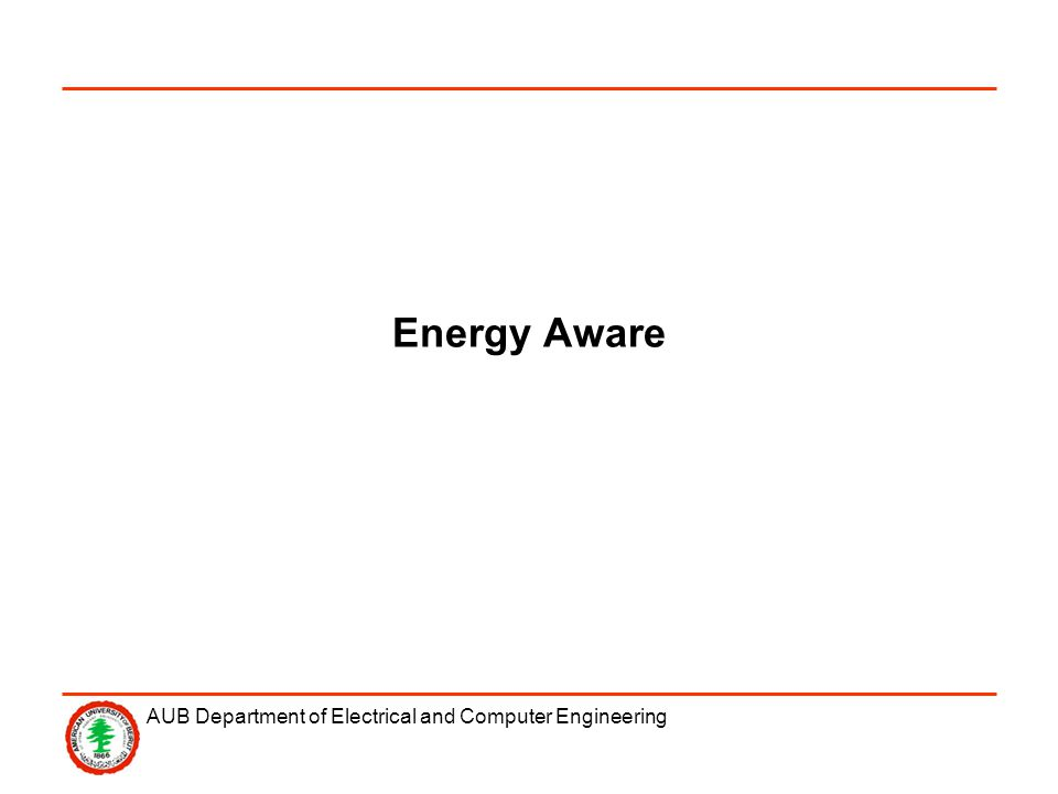 AUB Department of Electrical and Computer Engineering Energy Aware