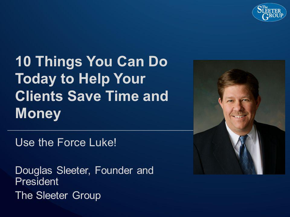 10 Things You Can Do Today to Help Your Clients Save Time and Money Use the Force Luke.