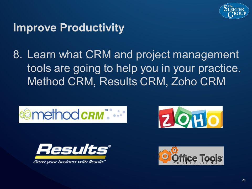 Improve Productivity 8.Learn what CRM and project management tools are going to help you in your practice.