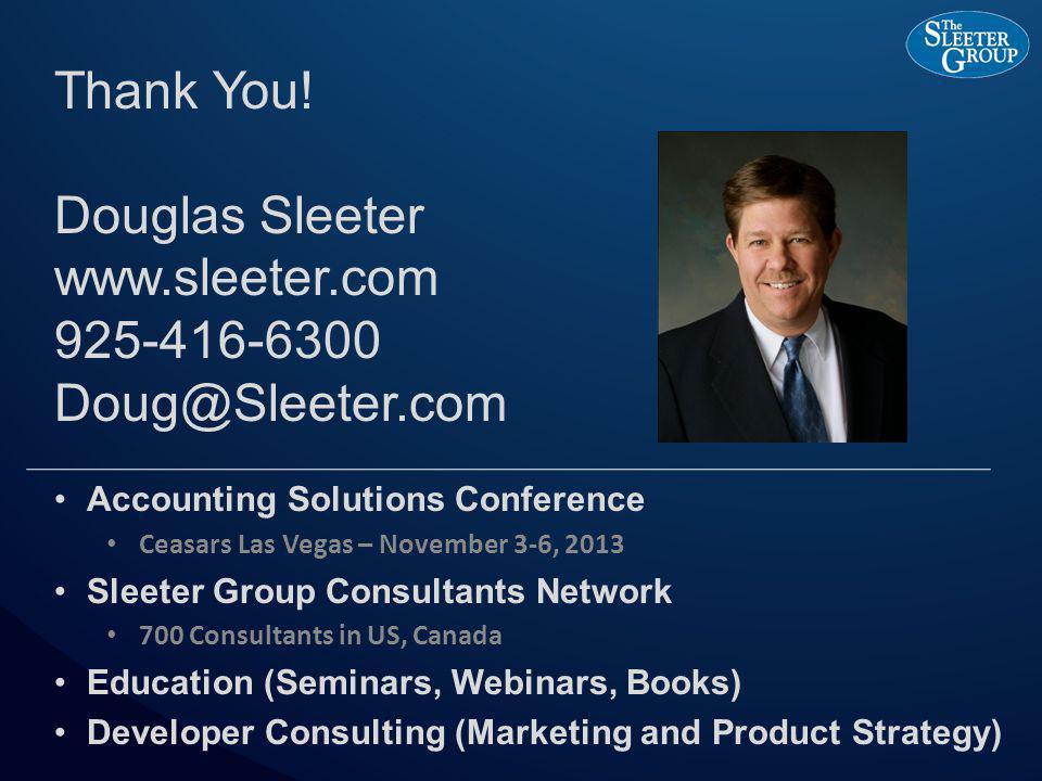 Thank You! Douglas Sleeter www.sleeter.com 925-416-6300 Doug@Sleeter.com Accounting Solutions Conference Ceasars Las Vegas – November 3-6, 2013 Sleete