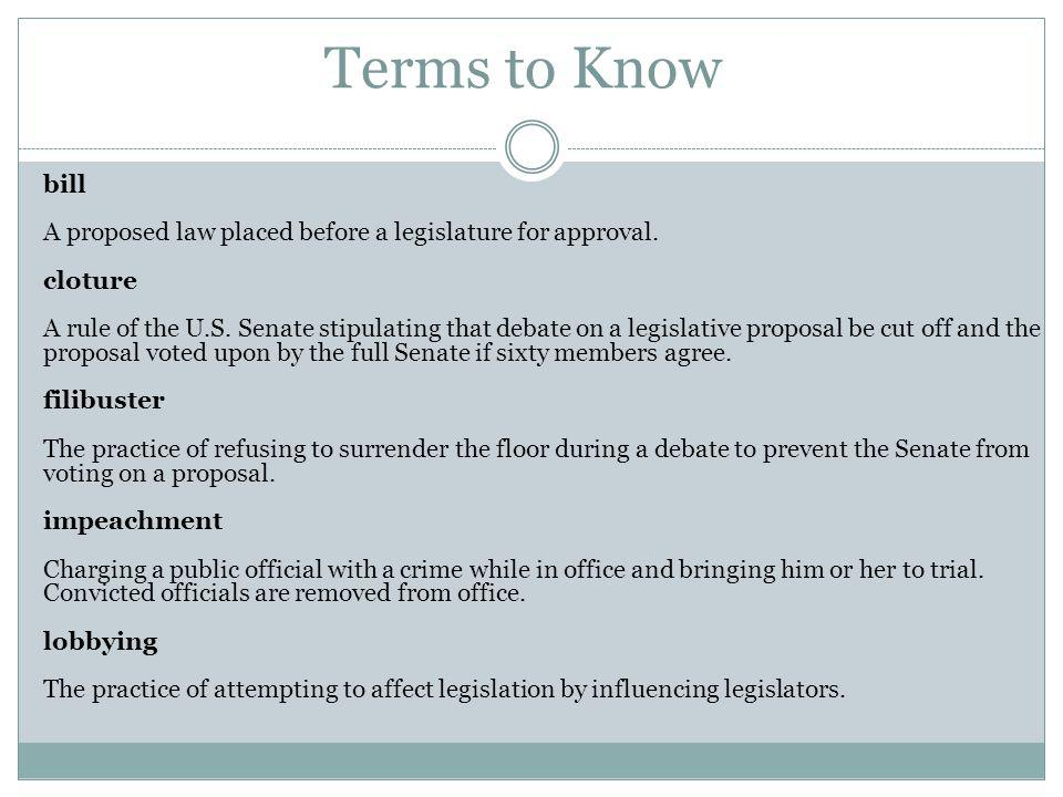 Terms to Know bill A proposed law placed before a legislature for approval.