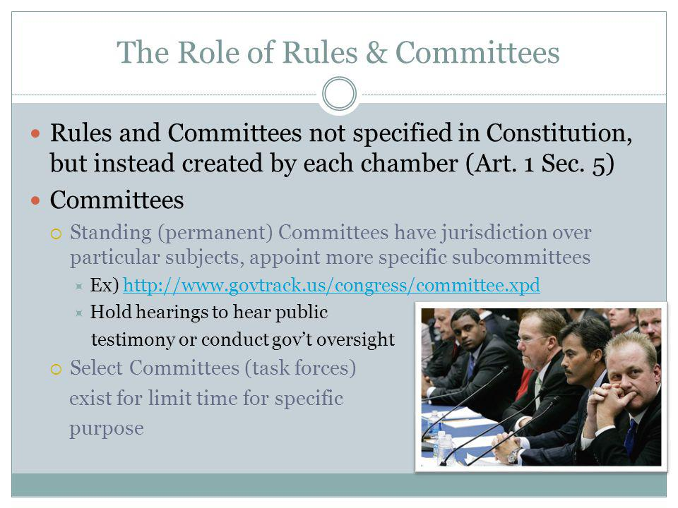 The Role of Rules & Committees Rules and Committees not specified in Constitution, but instead created by each chamber (Art.