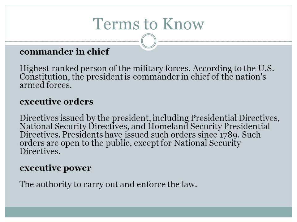 Terms to Know commander in chief Highest ranked person of the military forces.