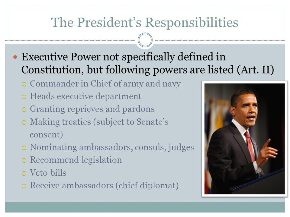 The Presidents Responsibilities Executive Power not specifically defined in Constitution, but following powers are listed (Art.
